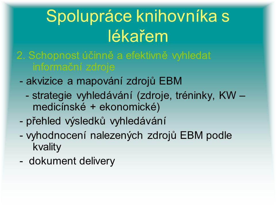 Spolupráce knihovníka s lékařem 2. Schopnost účinně a efektivně vyhledat informační zdroje - akvizice a mapování zdrojů EBM - strategie vyhledávání (z