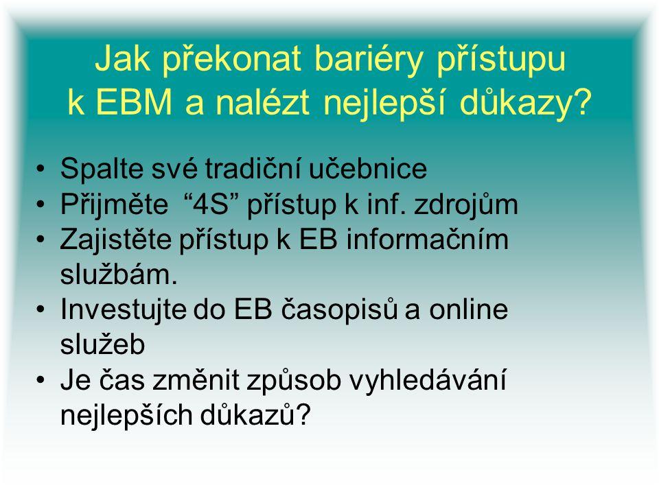 """Jak překonat bariéry přístupu k EBM a nalézt nejlepší důkazy? Spalte své tradiční učebnice Přijměte """"4S"""" přístup k inf. zdrojům Zajistěte přístup k EB"""