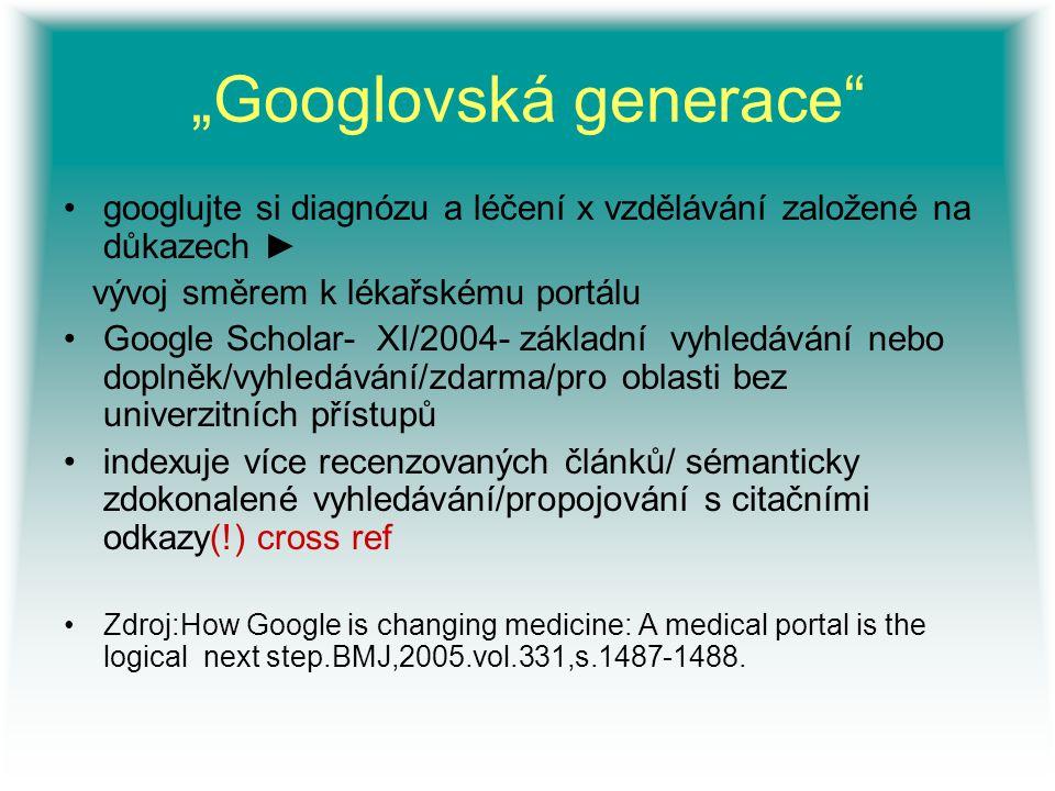 """""""Googlovská generace"""" googlujte si diagnózu a léčení x vzdělávání založené na důkazech ► vývoj směrem k lékařskému portálu Google Scholar- XI/2004- zá"""