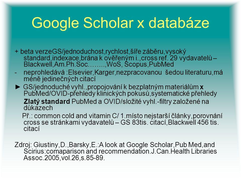 Google Scholar x databáze + beta verzeGS/jednoduchost,rychlost,šíře záběru,vysoký standard,indexace,brána k ověřeným i.,cross ref. 29 vydavatelů – Bla