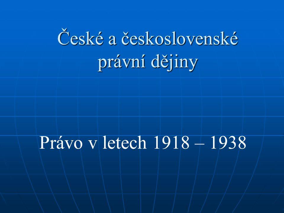 České a československé právní dějiny Právo v letech 1918 – 1938