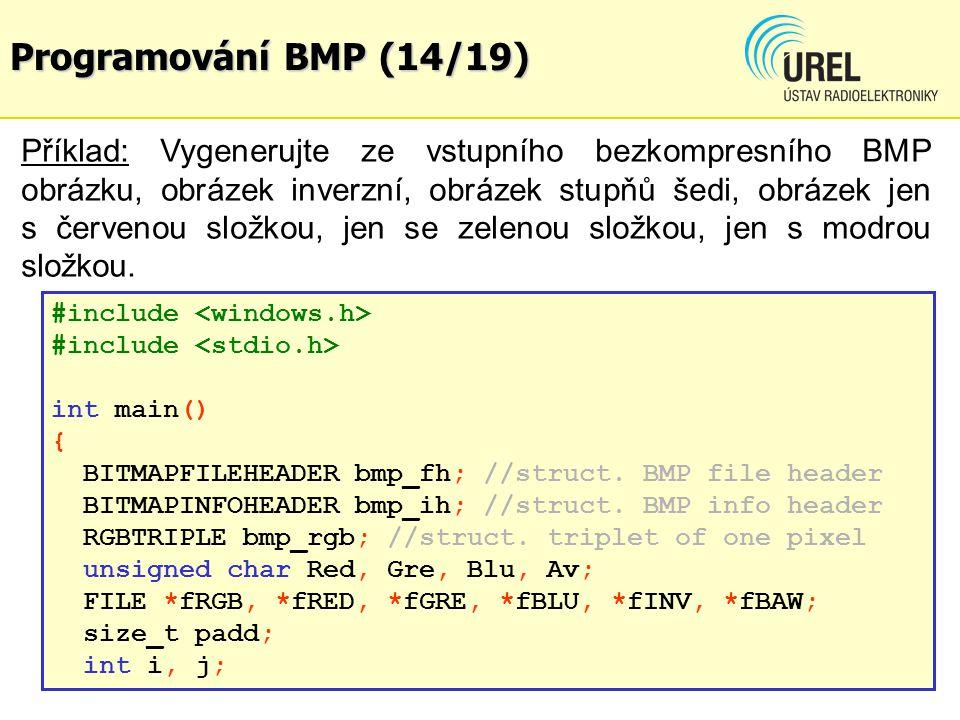 Programování BMP (14/19) Příklad: Vygenerujte ze vstupního bezkompresního BMP obrázku, obrázek inverzní, obrázek stupňů šedi, obrázek jen s červenou s
