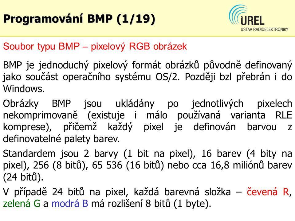 Programování BMP (1/19) Soubor typu BMP – pixelový RGB obrázek BMP je jednoduchý pixelový formát obrázků původně definovaný jako součást operačního sy