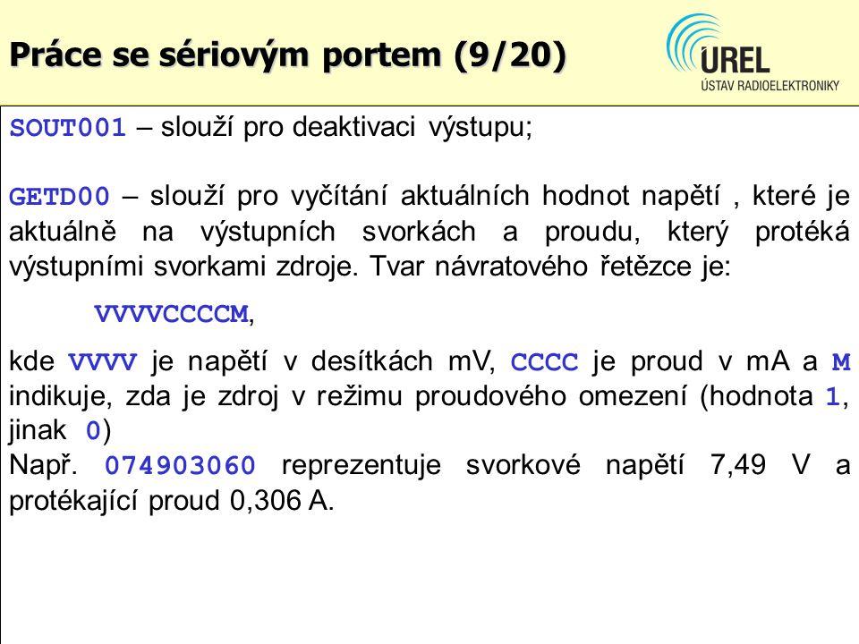 Práce se sériovým portem (9/20) SOUT001 – slouží pro deaktivaci výstupu; GETD00 – slouží pro vyčítání aktuálních hodnot napětí, které je aktuálně na v