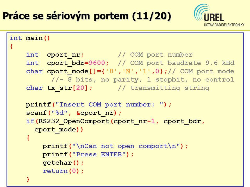 Práce se sériovým portem (11/20) int main() { int cport_nr; // COM port number int cport_bdr=9600; // COM port baudrate 9.6 kBd char cport_mode[]={'8'