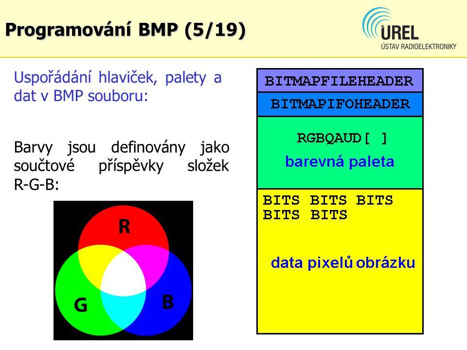Programování BMP (16/19) //BITMAPFILEHEADER copy to new BPM files fread(&bmp_ih, sizeof(bmp_ih), 1, fRGB); //old BMP fwrite(&bmp_ih, sizeof(bmp_ih), 1, fRED); fwrite(&bmp_ih, sizeof(bmp_ih), 1, fGRE); fwrite(&bmp_ih, sizeof(bmp_ih), 1, fBLU); fwrite(&bmp_ih, sizeof(bmp_ih), 1, fINV); fwrite(&bmp_ih, sizeof(bmp_ih), 1, fBAW); padd = 0; if((bmp_ih.biWidth * 3) % 4) // padding test padd = 4 - (bmp_ih.biWidth * 3) % 4;