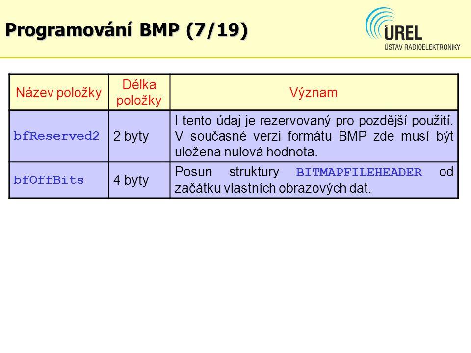 Programování BMP (7/19) Název položky Délka položky Význam bfReserved2 2 byty I tento údaj je rezervovaný pro pozdější použití. V současné verzi formá