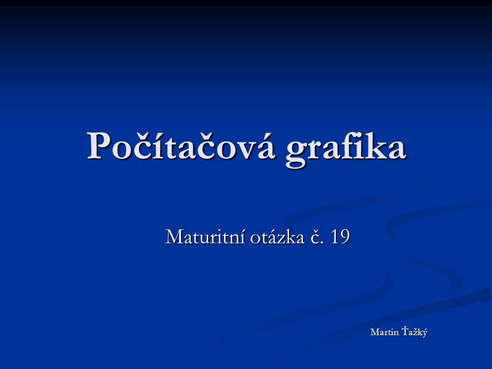 Počítačová grafika Martin Ťažký Maturitní otázka č. 19