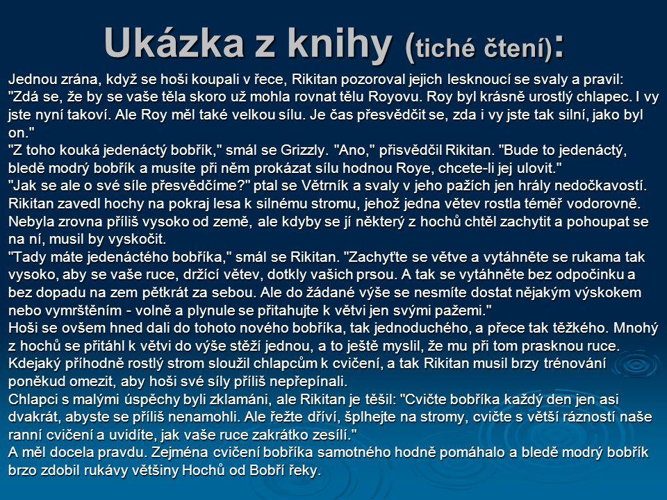 Ukázka z knihy ( tiché čtení) :  Jednou zrána, když se hoši koupali v řece, Rikitan pozoroval jejich lesknoucí se svaly a pravil: