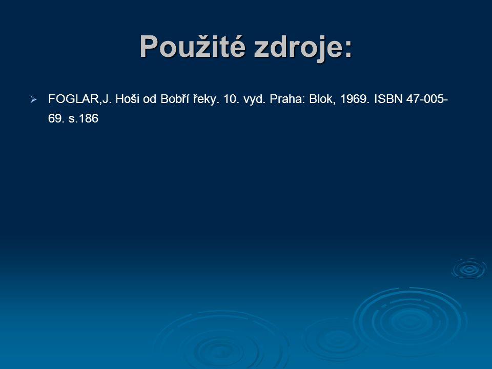 Použité zdroje:   FOGLAR,J. Hoši od Bobří řeky. 10. vyd. Praha: Blok, 1969. ISBN 47-005- 69. s.186