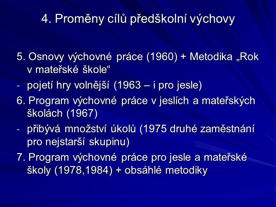 """4. Proměny cílů předškolní výchovy 5. Osnovy výchovné práce (1960) + Metodika """"Rok v mateřské škole"""" - pojetí hry volnější (1963 – i pro jesle) 6. Pro"""