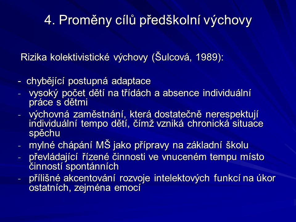 4. Proměny cílů předškolní výchovy Rizika kolektivistické výchovy (Šulcová, 1989): Rizika kolektivistické výchovy (Šulcová, 1989): - chybějící postupn