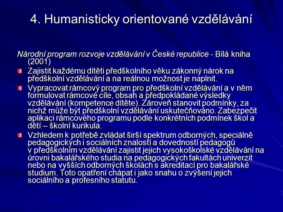4. Humanisticky orientované vzdělávání Národní program rozvoje vzdělávání v České republice - Bílá kniha (2001) Zajistit každému dítěti předškolního v