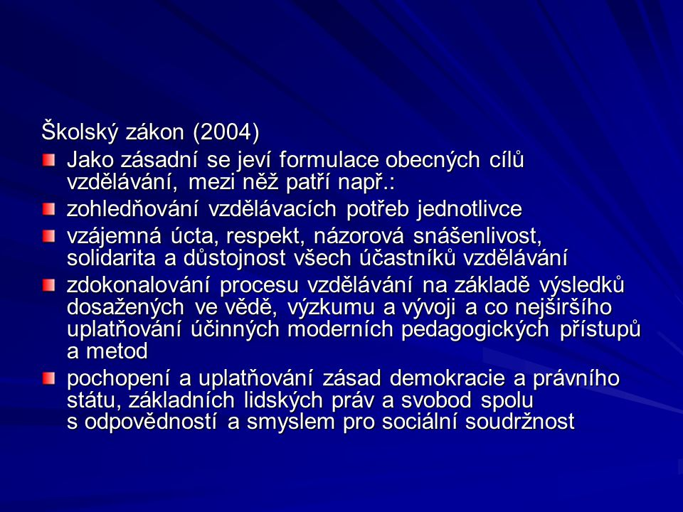 Školský zákon (2004) Jako zásadní se jeví formulace obecných cílů vzdělávání, mezi něž patří např.: zohledňování vzdělávacích potřeb jednotlivce vzáje