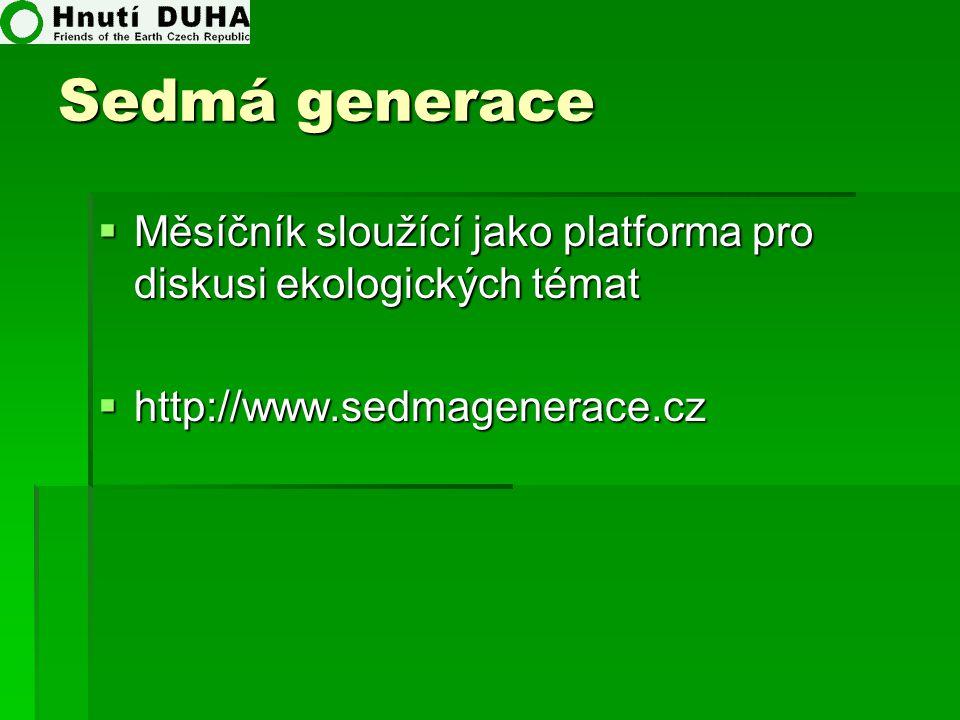 Sedmá generace  Měsíčník sloužící jako platforma pro diskusi ekologických témat  http://www.sedmagenerace.cz