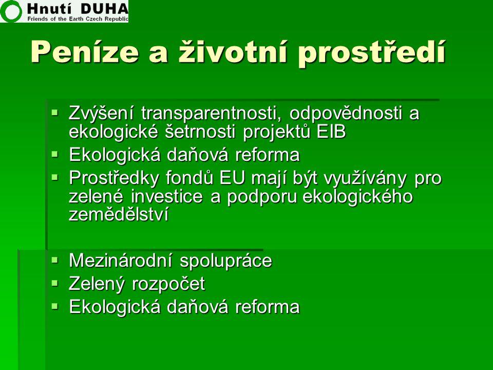 Peníze a životní prostředí  Zvýšení transparentnosti, odpovědnosti a ekologické šetrnosti projektů EIB  Ekologická daňová reforma  Prostředky fondů