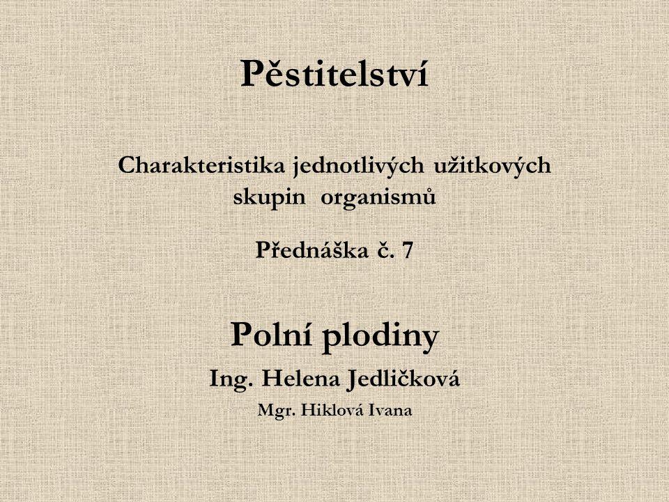 Pěstitelství Charakteristika jednotlivých užitkových skupin organismů Přednáška č.