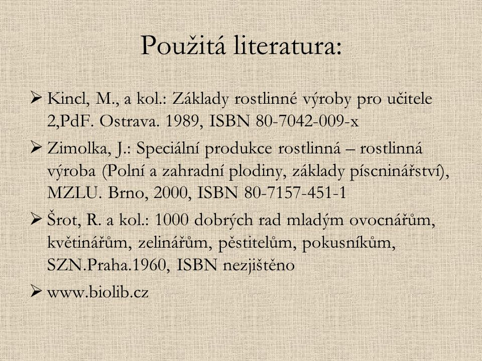 Použitá literatura:  Kincl, M., a kol.: Základy rostlinné výroby pro učitele 2,PdF.