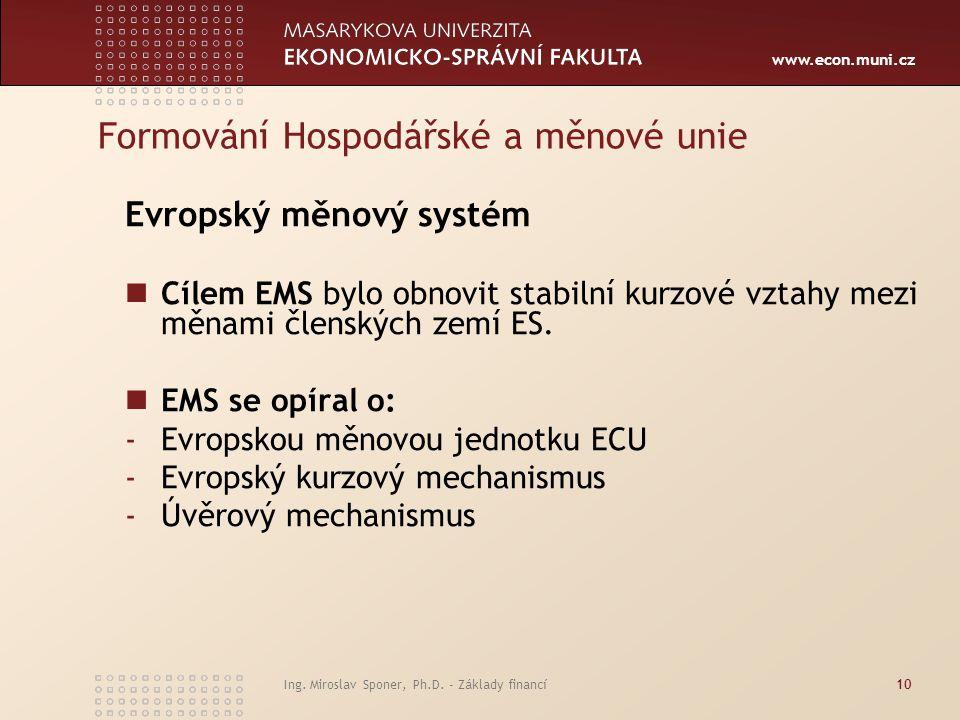 www.econ.muni.cz Formování Hospodářské a měnové unie Evropský měnový systém Cílem EMS bylo obnovit stabilní kurzové vztahy mezi měnami členských zemí ES.