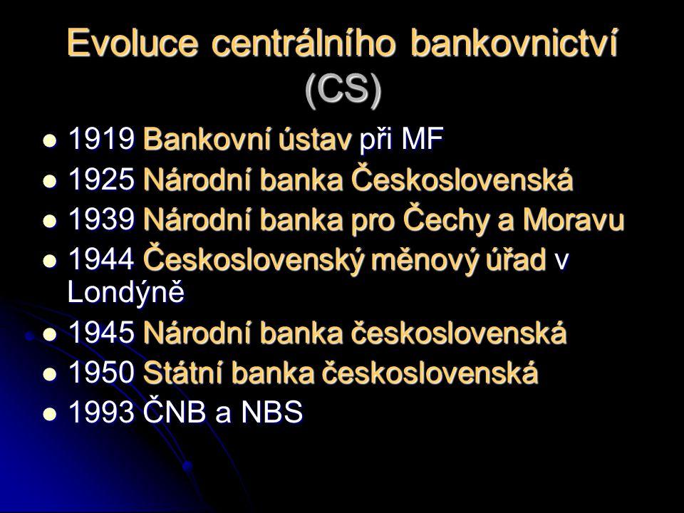 Evoluce centrálního bankovnictví (CS) 1919 Bankovní ústav při MF 1919 Bankovní ústav při MF 1925 Národní banka Československá 1925 Národní banka Česko