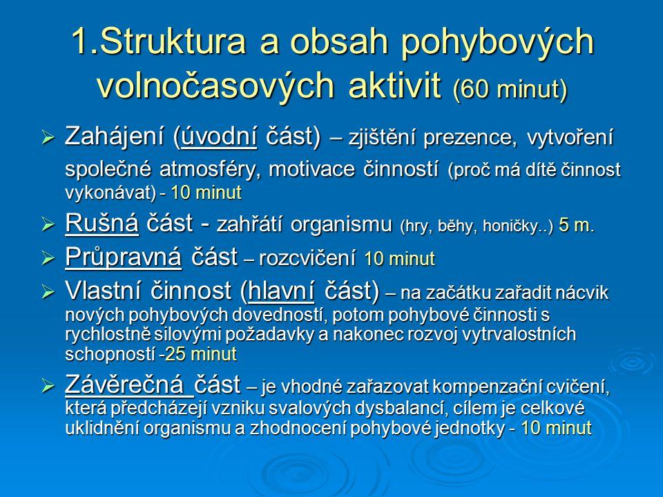 1.Struktura a obsah pohybových volnočasových aktivit (60 minut)  Zahájení (úvodní část) – zjištění prezence, vytvoření společné atmosféry, motivace č