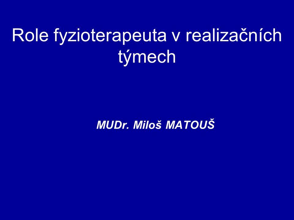 Role fyzioterapeuta v realizačních týmech MUDr. Miloš MATOUŠ