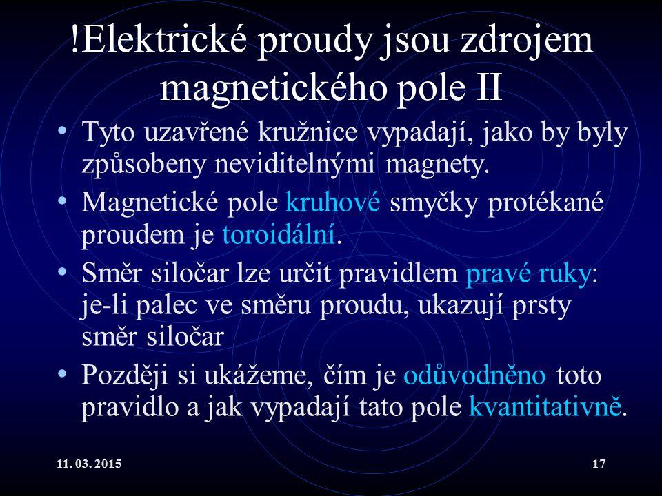 11. 03. 201517 !Elektrické proudy jsou zdrojem magnetického pole II Tyto uzavřené kružnice vypadají, jako by byly způsobeny neviditelnými magnety. Mag