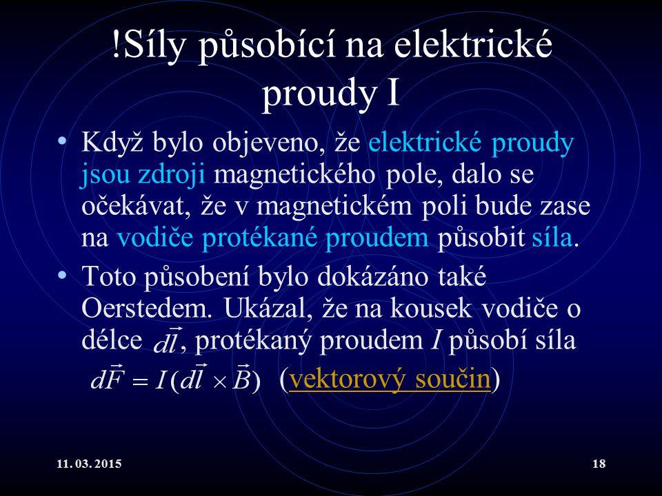 11. 03. 201518 !Síly působící na elektrické proudy I Když bylo objeveno, že elektrické proudy jsou zdroji magnetického pole, dalo se očekávat, že v ma
