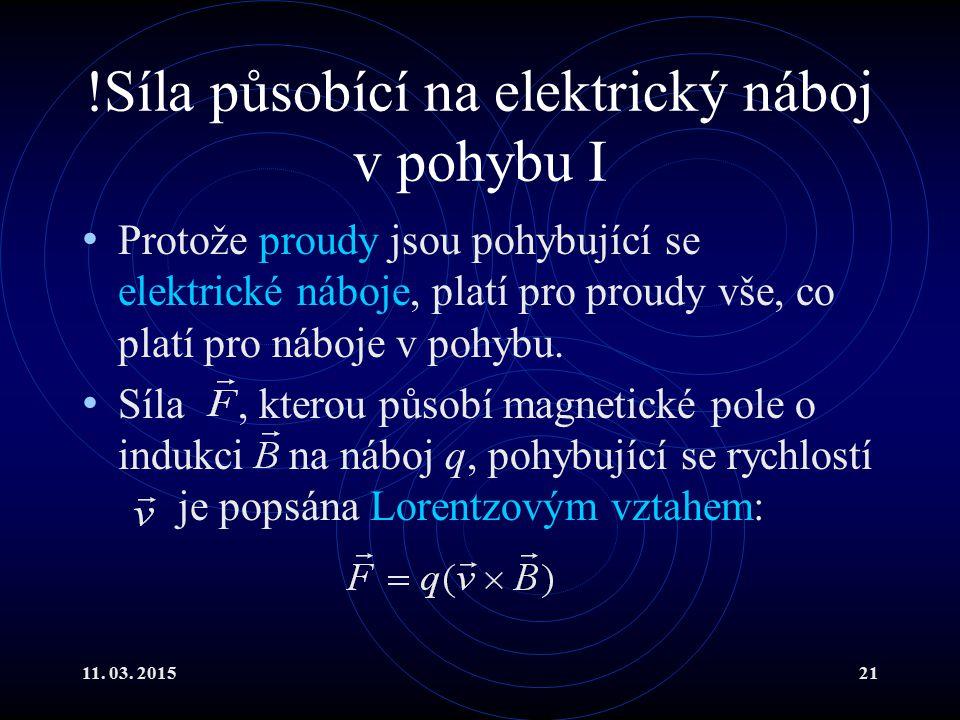 11. 03. 201521 !Síla působící na elektrický náboj v pohybu I Protože proudy jsou pohybující se elektrické náboje, platí pro proudy vše, co platí pro n
