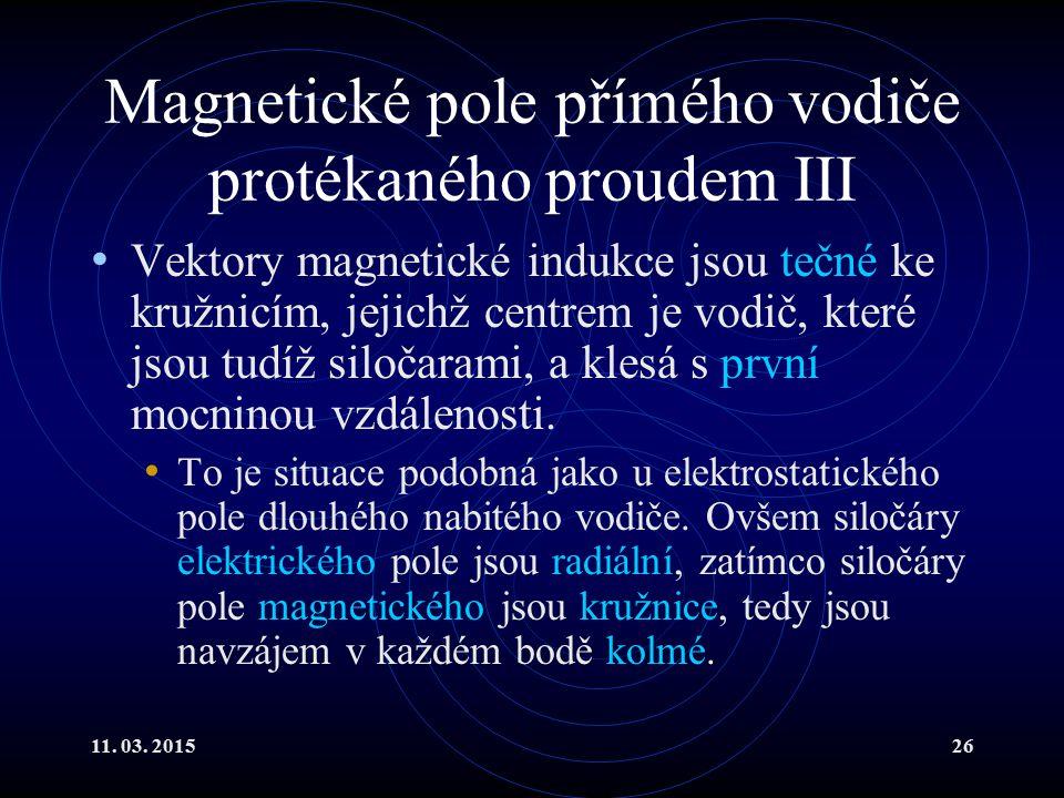11. 03. 201526 Magnetické pole přímého vodiče protékaného proudem III Vektory magnetické indukce jsou tečné ke kružnicím, jejichž centrem je vodič, kt