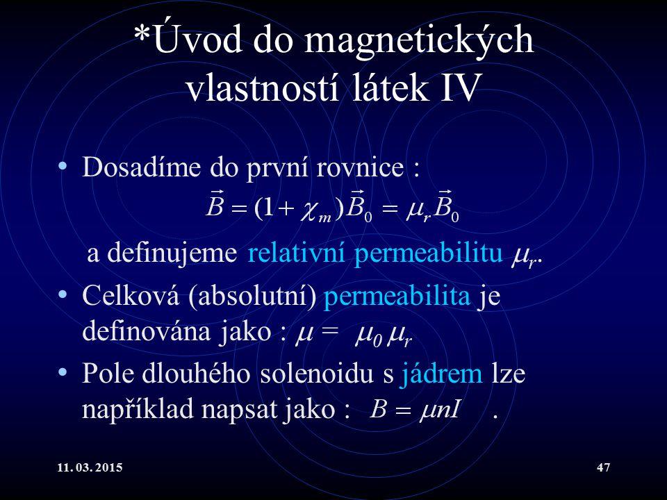 11. 03. 201547 *Úvod do magnetických vlastností látek IV Dosadíme do první rovnice : a definujeme relativní permeabilitu  r. Celková (absolutní) perm