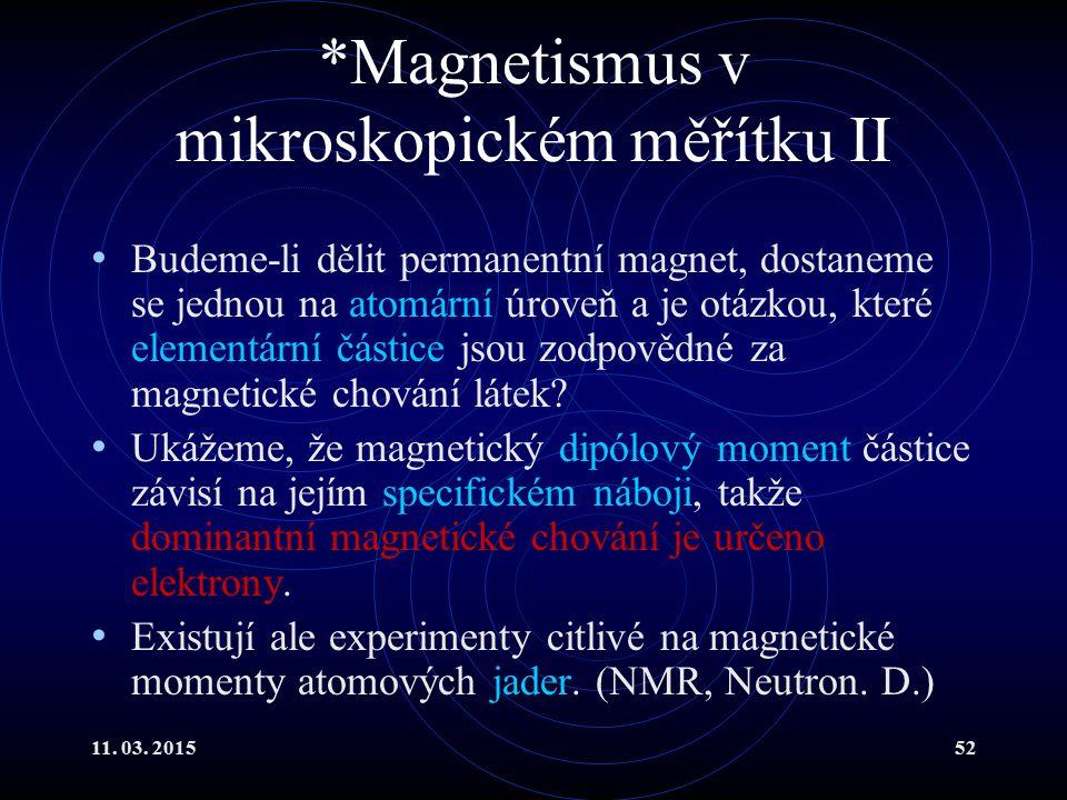 11. 03. 201552 *Magnetismus v mikroskopickém měřítku II Budeme-li dělit permanentní magnet, dostaneme se jednou na atomární úroveň a je otázkou, které