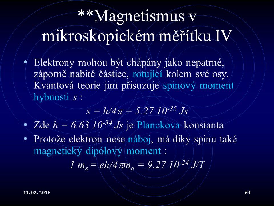 11. 03. 201554 **Magnetismus v mikroskopickém měřítku IV Elektrony mohou být chápány jako nepatrné, záporně nabité částice, rotující kolem své osy. Kv