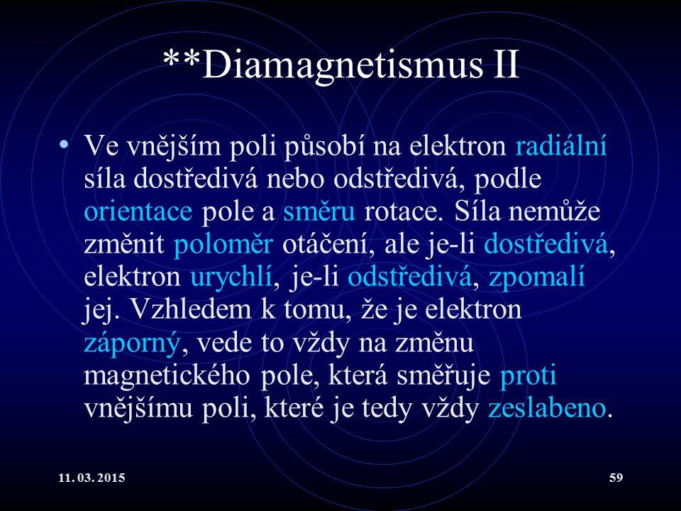 11. 03. 201559 **Diamagnetismus II Ve vnějším poli působí na elektron radiální síla dostředivá nebo odstředivá, podle orientace pole a směru rotace. S