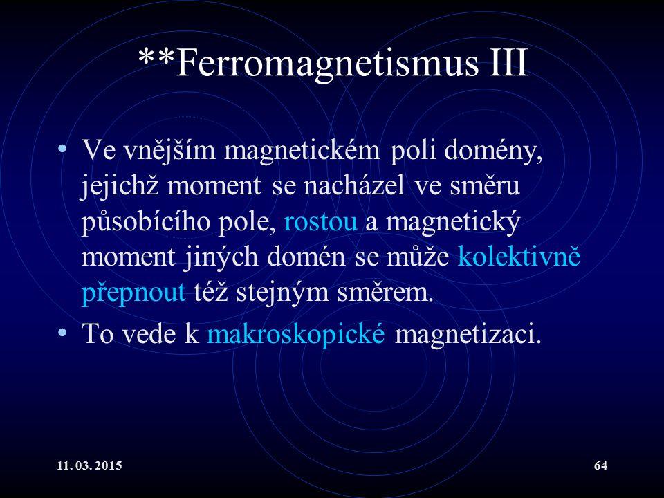 11. 03. 201564 **Ferromagnetismus III Ve vnějším magnetickém poli domény, jejichž moment se nacházel ve směru působícího pole, rostou a magnetický mom