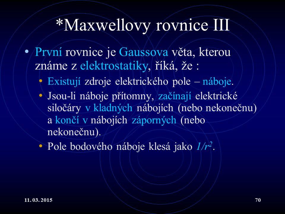 11. 03. 201570 *Maxwellovy rovnice III První rovnice je Gaussova věta, kterou známe z elektrostatiky, říká, že : Existují zdroje elektrického pole – n
