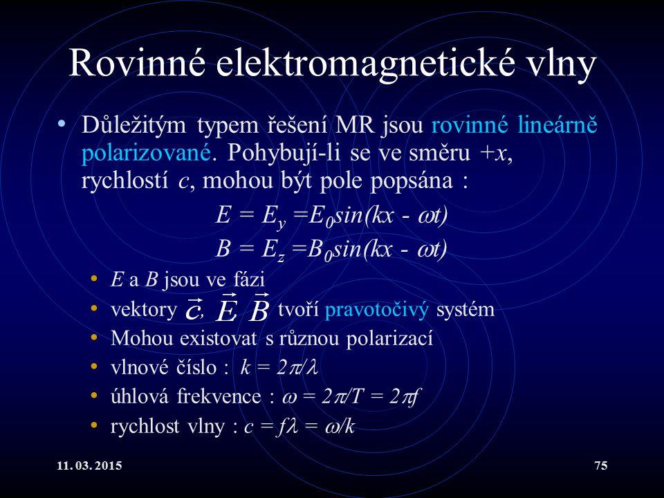 11. 03. 201575 Rovinné elektromagnetické vlny Důležitým typem řešení MR jsou rovinné lineárně polarizované. Pohybují-li se ve směru +x, rychlostí c, m