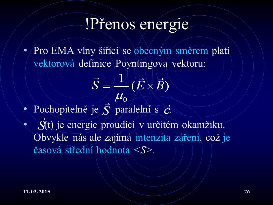 11. 03. 201576 !Přenos energie Pro EMA vlny šířící se obecným směrem platí vektorová definice Poyntingova vektoru: Pochopitelně je paralelní s. (t) je