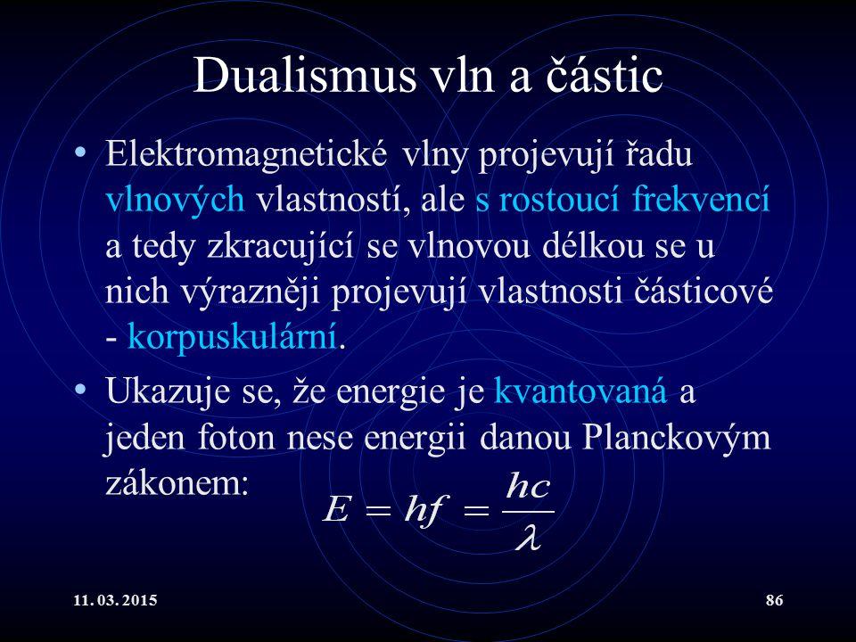 11. 03. 201586 Dualismus vln a částic Elektromagnetické vlny projevují řadu vlnových vlastností, ale s rostoucí frekvencí a tedy zkracující se vlnovou