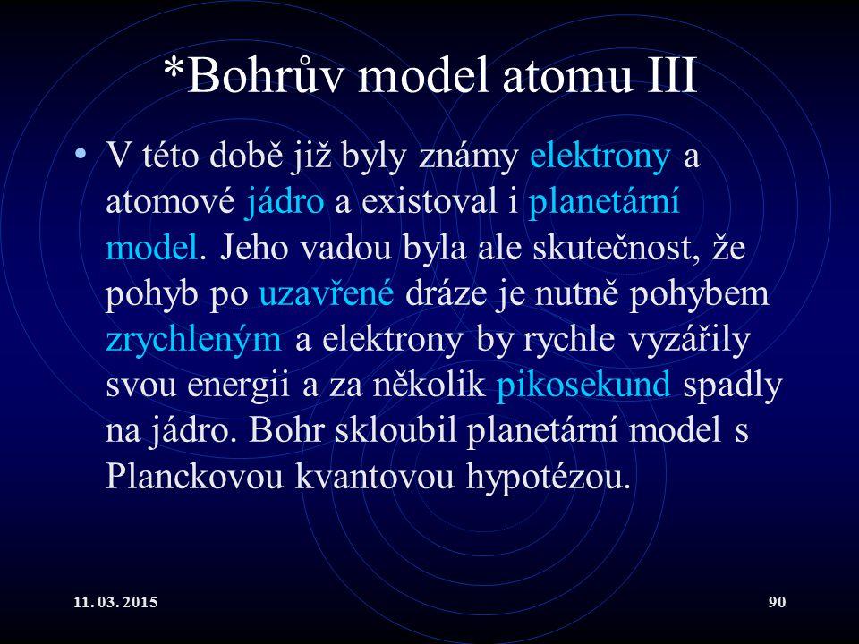 11. 03. 201590 *Bohrův model atomu III V této době již byly známy elektrony a atomové jádro a existoval i planetární model. Jeho vadou byla ale skuteč