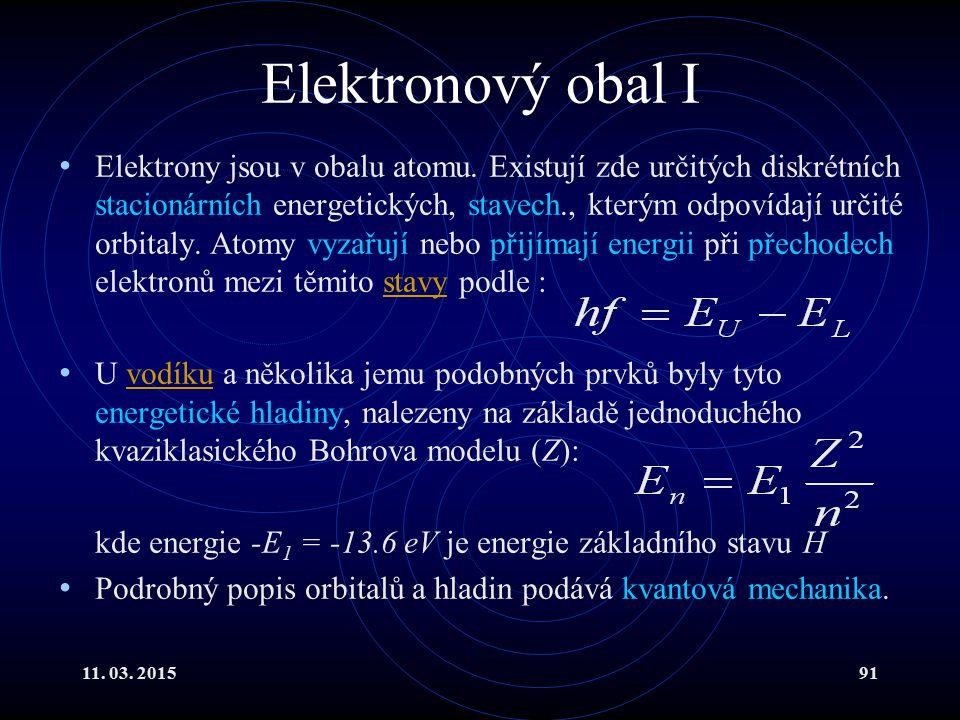 11. 03. 201591 Elektronový obal I Elektrony jsou v obalu atomu. Existují zde určitých diskrétních stacionárních energetických, stavech., kterým odpoví