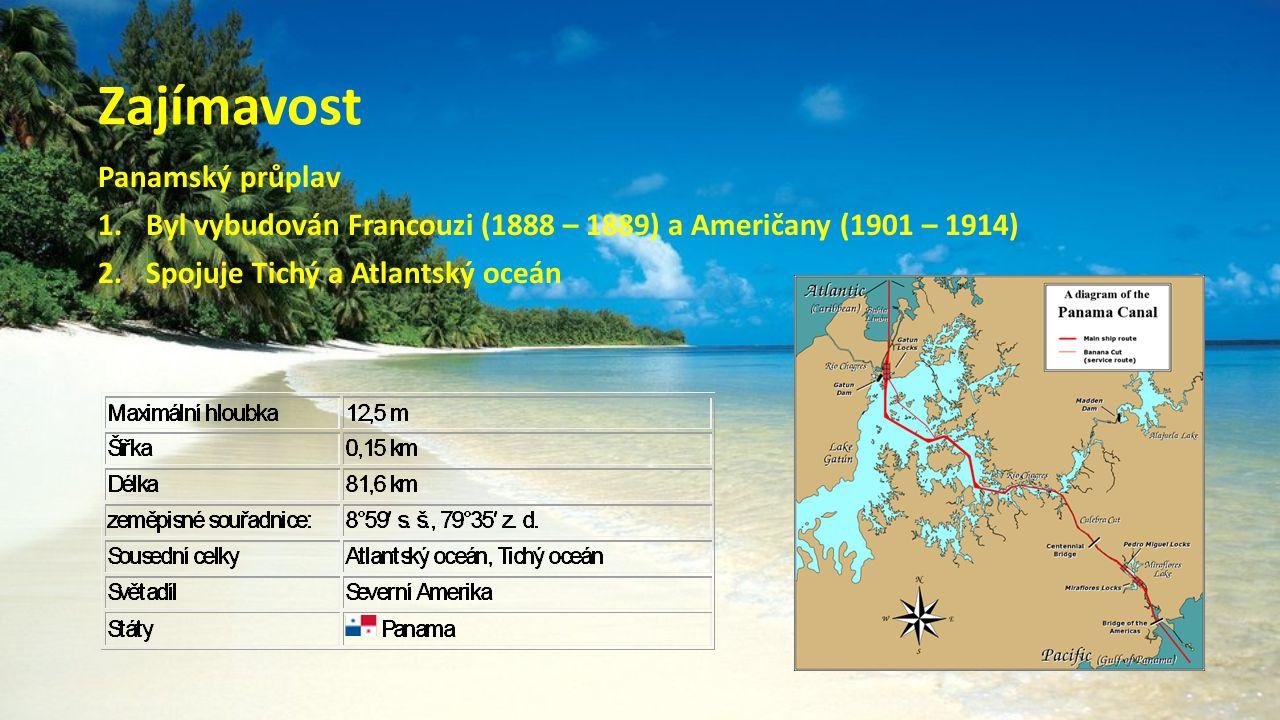 Zajímavost Panamský průplav 1.Byl vybudován Francouzi (1888 – 1889) a Američany (1901 – 1914) 2.Spojuje Tichý a Atlantský oceán