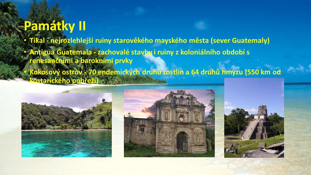 Památky II Tikal - nejrozlehlejší ruiny starověkého mayského města (sever Guatemaly) Antigua Guatemala - zachovalé stavby i ruiny z koloniálního obdob