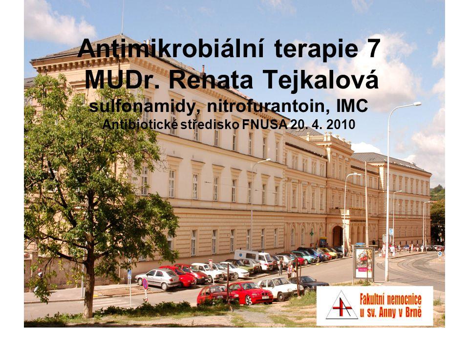 Antimikrobiální terapie 7 MUDr. Renata Tejkalová sulfonamidy, nitrofurantoin, IMC Antibiotické středisko FNUSA 20. 4. 2010