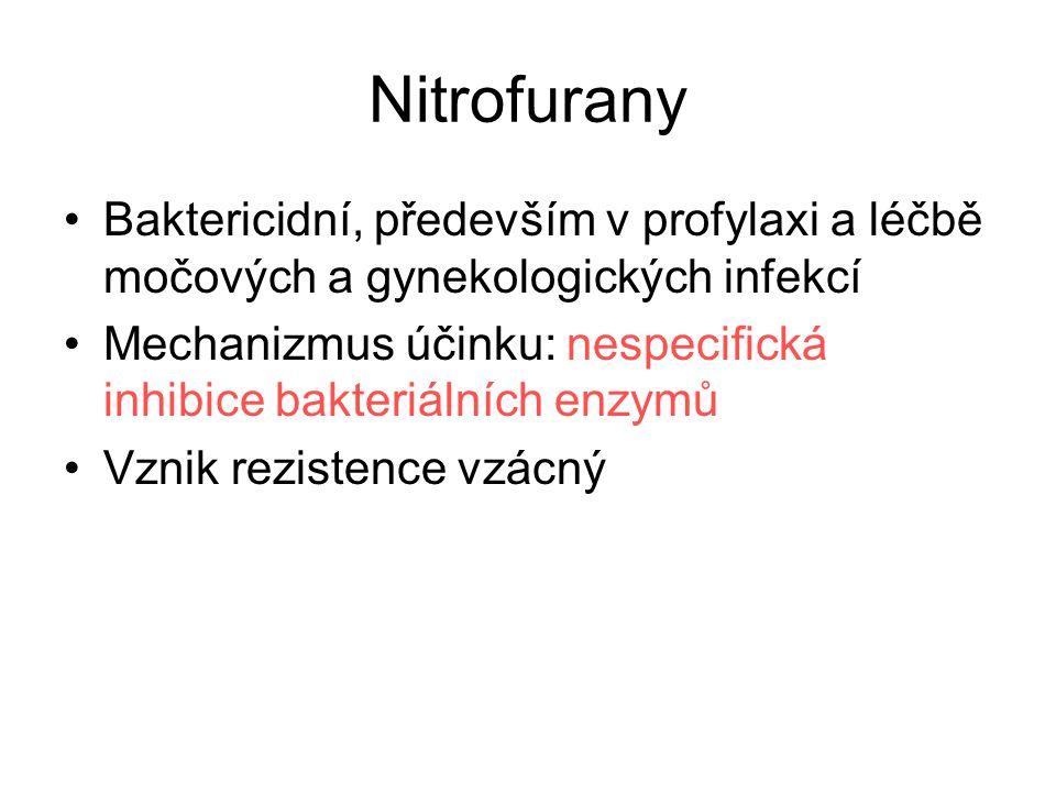 Nitrofurany Baktericidní, především v profylaxi a léčbě močových a gynekologických infekcí Mechanizmus účinku: nespecifická inhibice bakteriálních enz