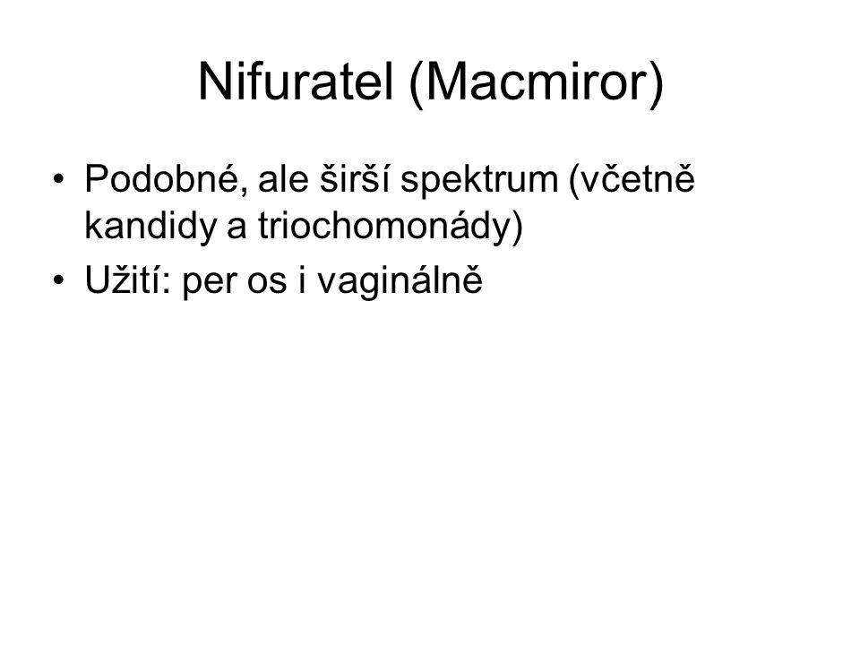 Nifuratel (Macmiror) Podobné, ale širší spektrum (včetně kandidy a triochomonády) Užití: per os i vaginálně