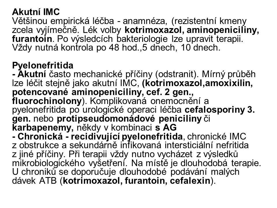 Akutní IMC Většinou empirická léčba - anamnéza, (rezistentní kmeny zcela vyjímečně. Lék volby kotrimoxazol, aminopeniciliny, furantoin. Po výsledcích