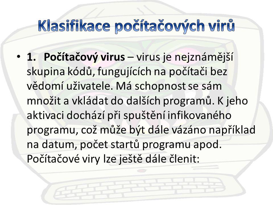 boot viry - infikují určité systémové oblasti disku - boot sektory disket a MBR (Master Boot Rekord) pevného disku.