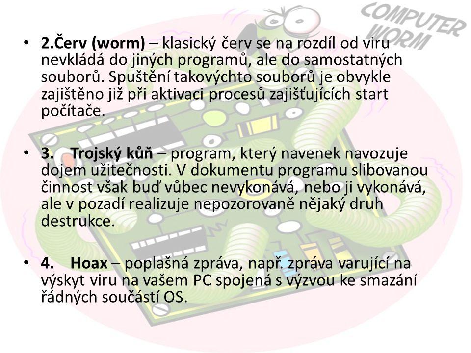 2.Červ (worm) – klasický červ se na rozdíl od viru nevkládá do jiných programů, ale do samostatných souborů.