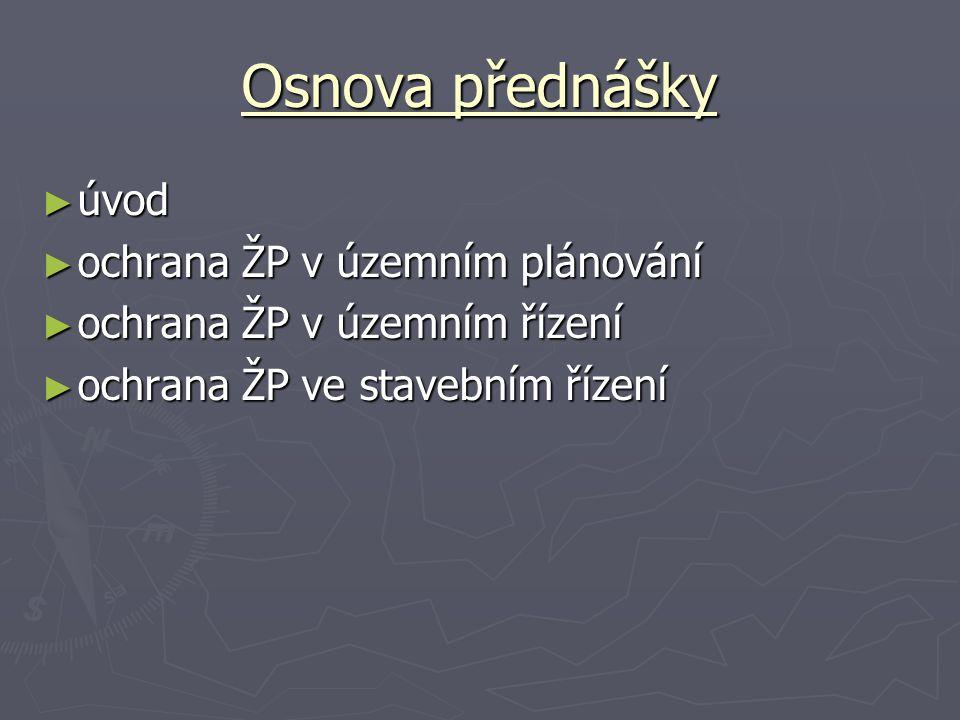 Osnova přednášky ► úvod ► ochrana ŽP v územním plánování ► ochrana ŽP v územním řízení ► ochrana ŽP ve stavebním řízení